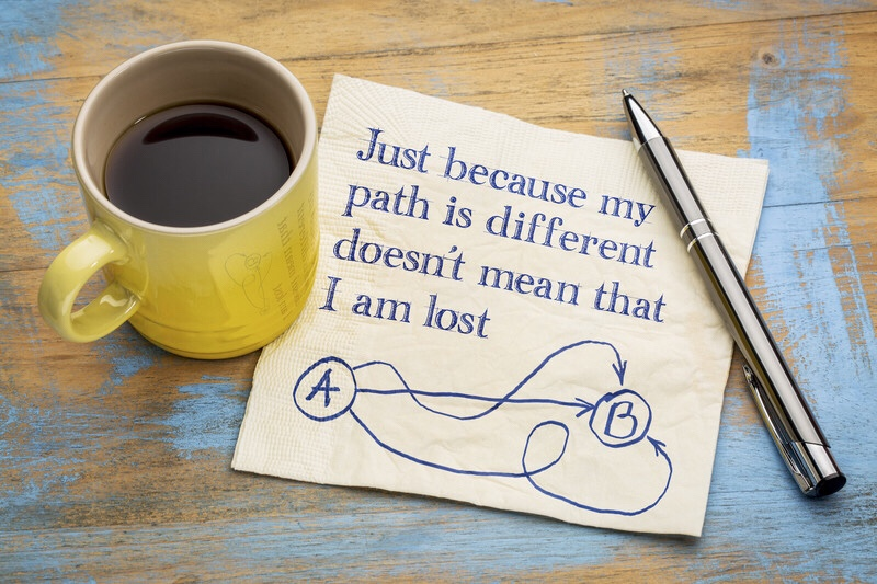 Just because my path is different, doesn't mean I'm lost.