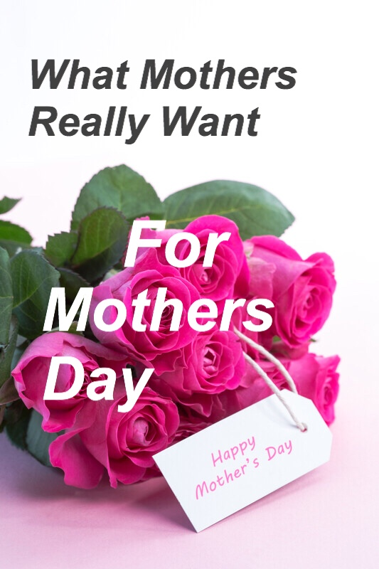 What Mothers Really Want for Mothers Day Pin