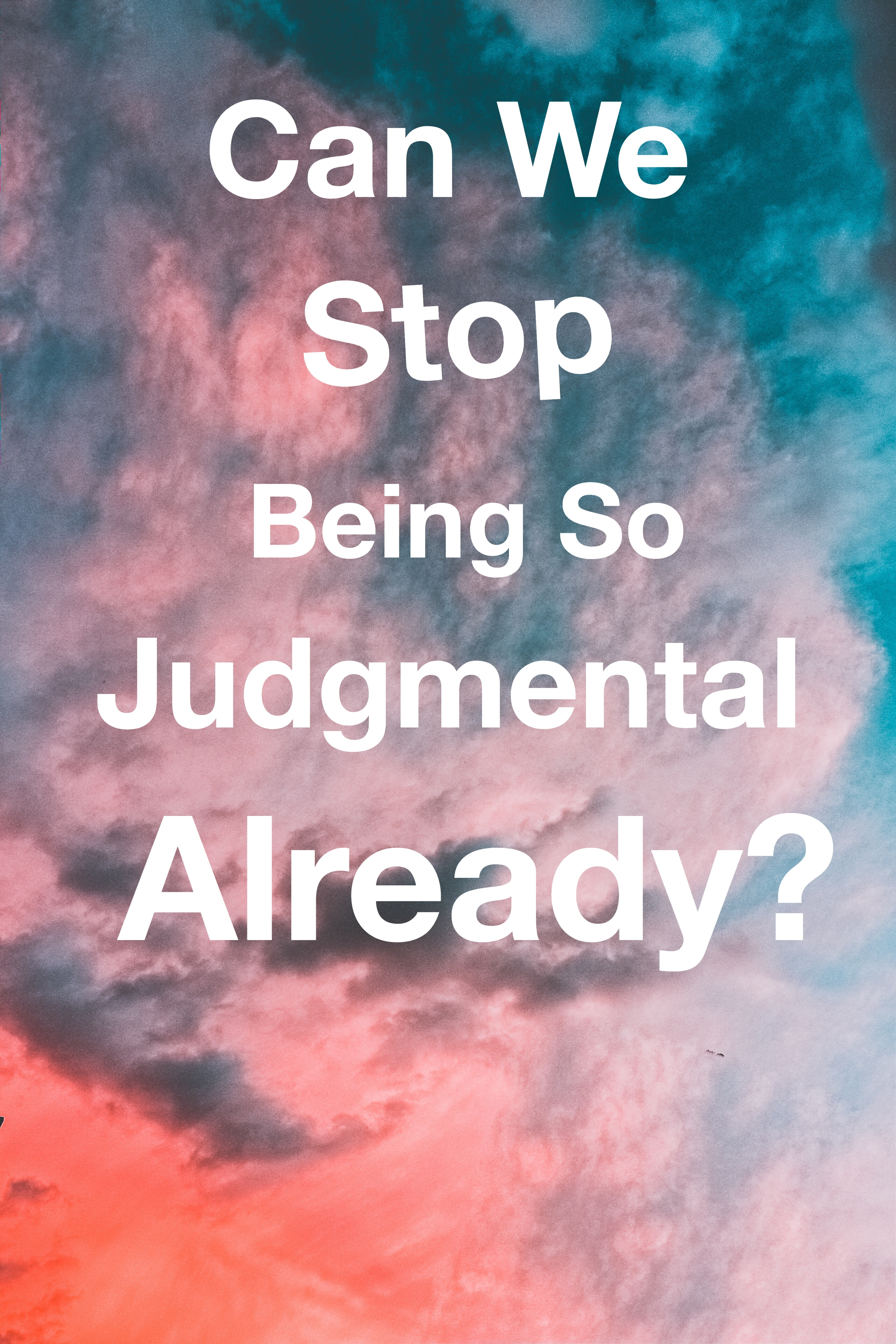 Can We Stop Being So Judgmental Already? (Sky Pin)