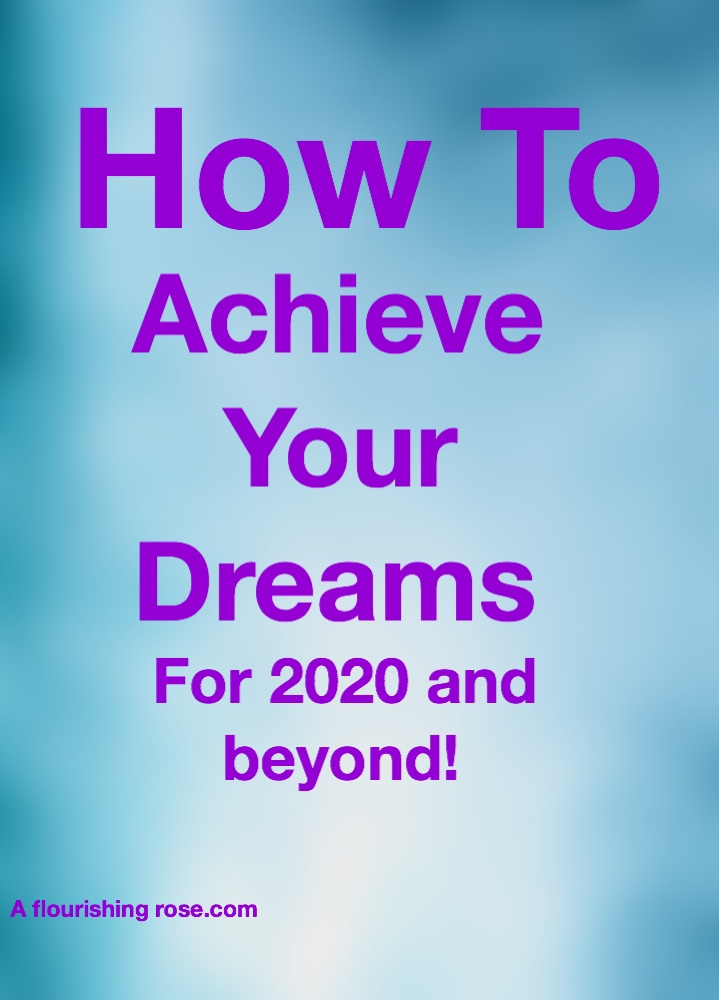 How to Achieve Your Dreams for 2020 and Beyond